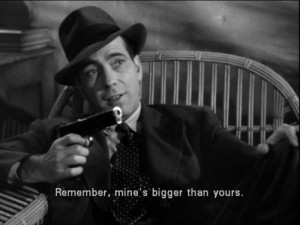 Clearly, Sam Spade was worried the Maltese Falcon would end up in the possession of a man with a bigger dick than his.